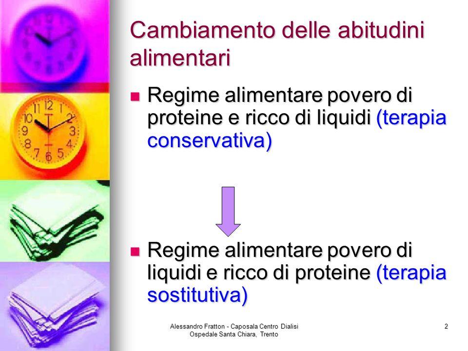 Alessandro Fratton - Caposala Centro Dialisi Ospedale Santa Chiara, Trento 2 Cambiamento delle abitudini alimentari Regime alimentare povero di protei