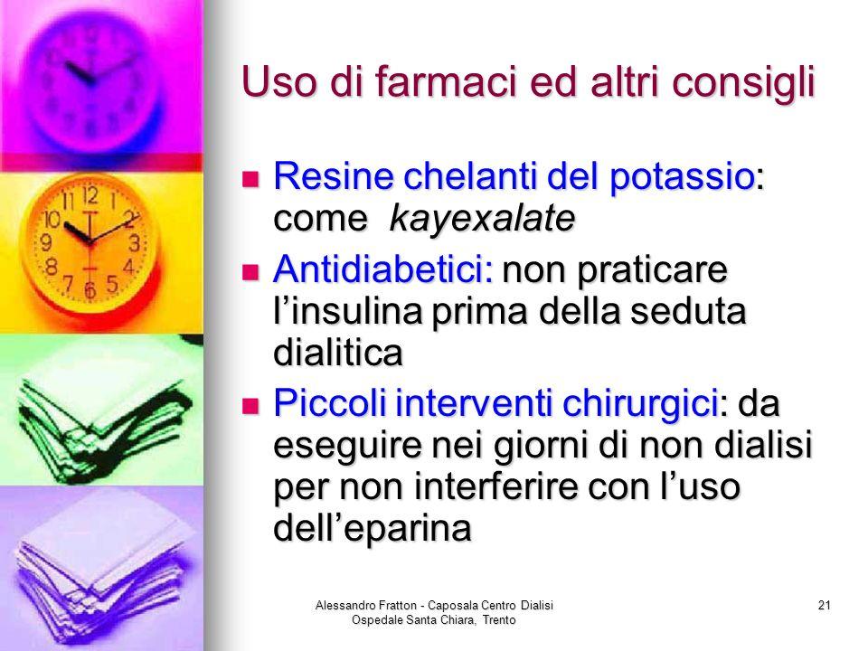 Alessandro Fratton - Caposala Centro Dialisi Ospedale Santa Chiara, Trento 21 Uso di farmaci ed altri consigli Resine chelanti del potassio: come kaye