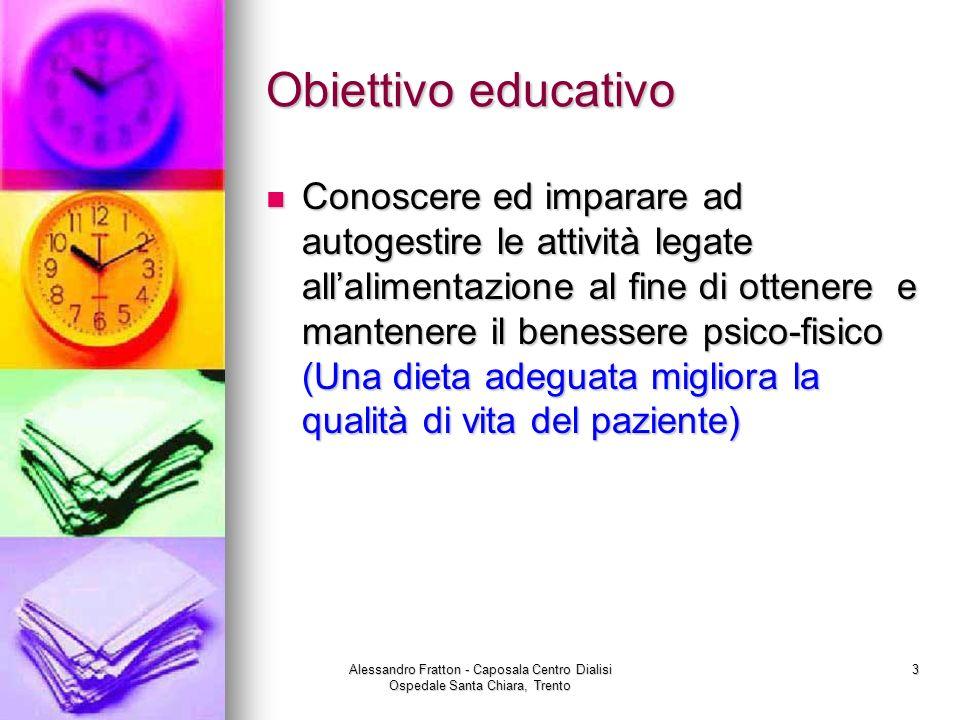 Alessandro Fratton - Caposala Centro Dialisi Ospedale Santa Chiara, Trento 3 Obiettivo educativo Conoscere ed imparare ad autogestire le attività lega