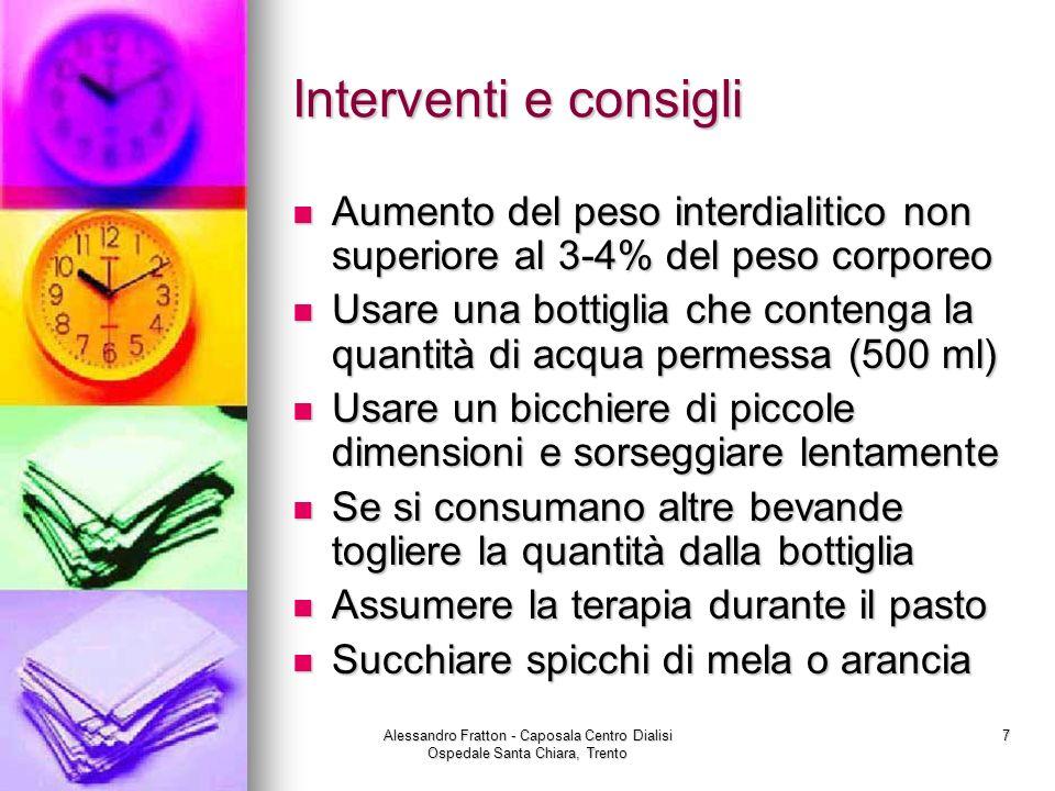 Alessandro Fratton - Caposala Centro Dialisi Ospedale Santa Chiara, Trento 7 Interventi e consigli Aumento del peso interdialitico non superiore al 3-