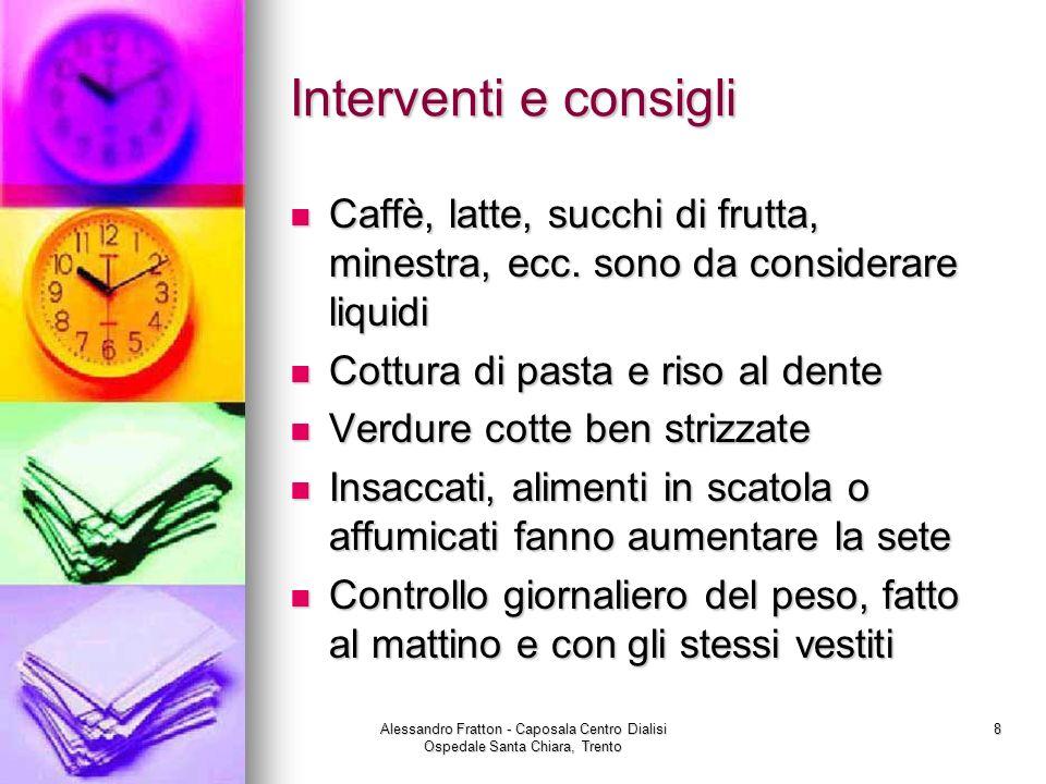 Alessandro Fratton - Caposala Centro Dialisi Ospedale Santa Chiara, Trento 8 Interventi e consigli Caffè, latte, succhi di frutta, minestra, ecc. sono
