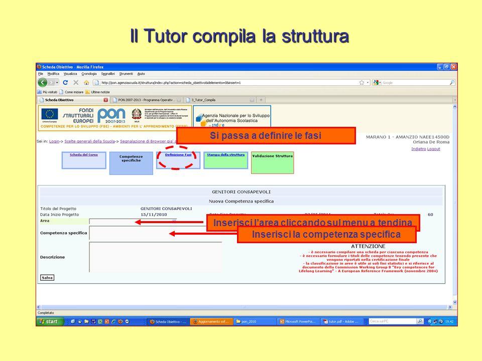 Il Tutor compila la struttura Inserisci larea cliccando sul menu a tendina Inserisci la competenza specifica Si passa a definire le fasi