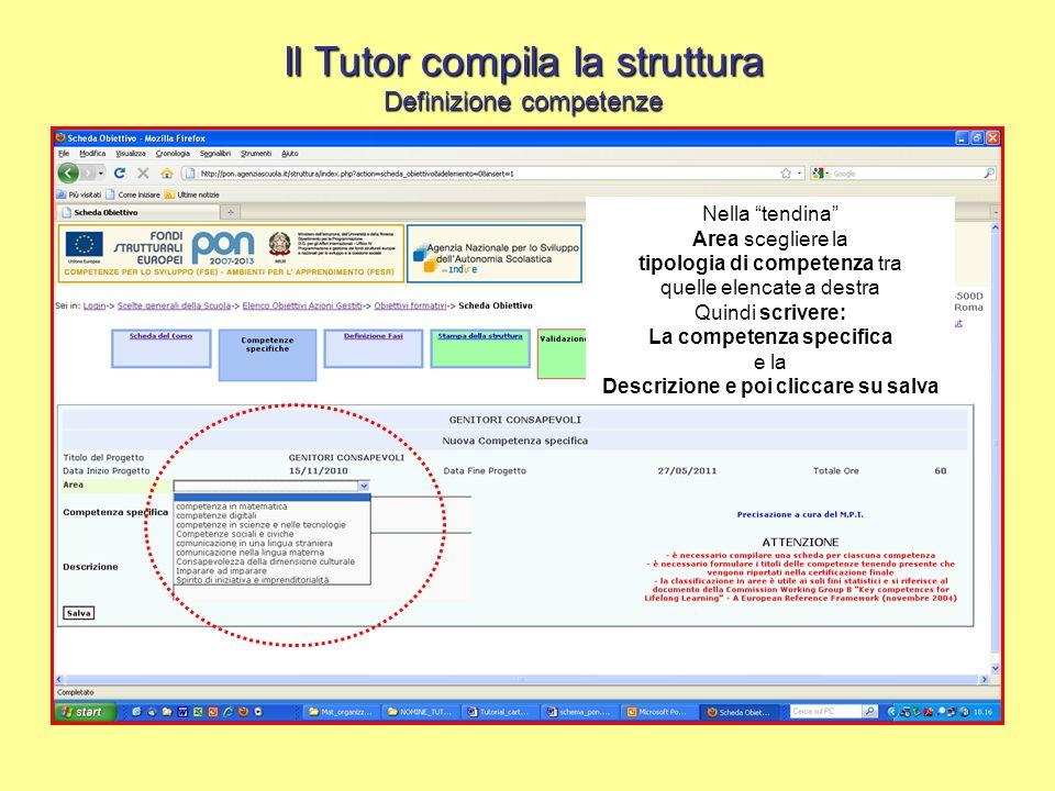 Il Tutor compila la struttura Definizione competenze Nella tendina Area scegliere la tipologia di competenza tra quelle elencate a destra Quindi scriv