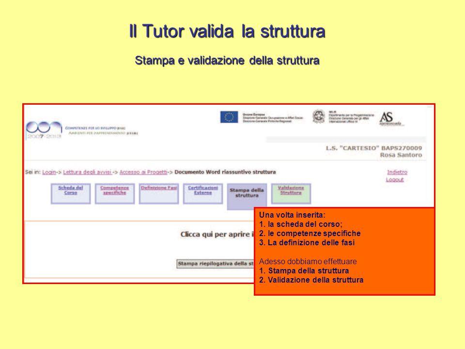 Il Tutor valida la struttura Stampa e validazione della struttura Una volta inserita: 1. la scheda del corso; 2. le competenze specifiche 3. La defini
