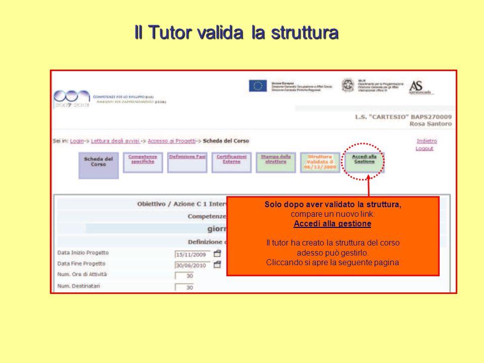 Solo dopo aver validato la struttura, compare un nuovo link: Accedi alla gestione Il tutor ha creato la struttura del corso adesso può gestirlo. Clicc