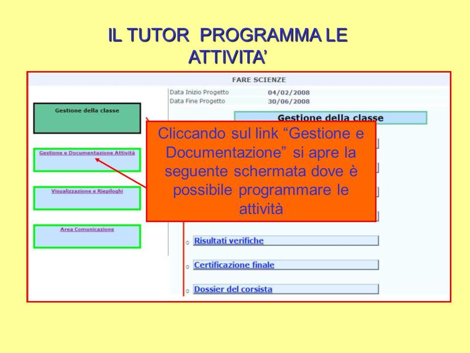IL TUTOR PROGRAMMA LE ATTIVITA Cliccando sul link Gestione e Documentazione si apre la seguente schermata dove è possibile programmare le attività