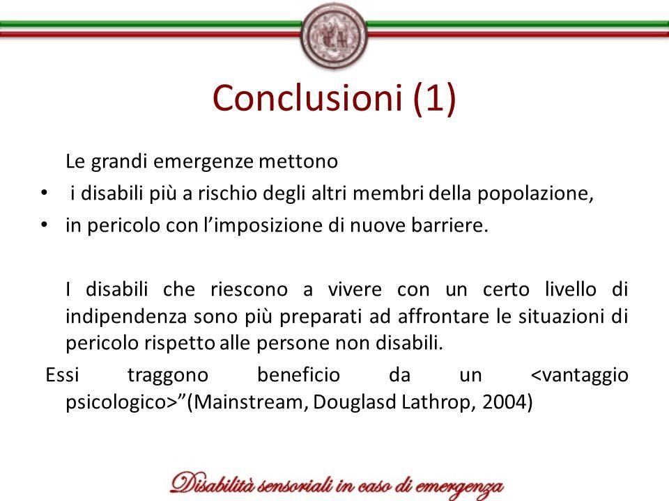 Conclusioni (1) Le grandi emergenze mettono i disabili più a rischio degli altri membri della popolazione, in pericolo con limposizione di nuove barri