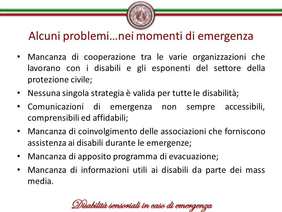 Alcuni problemi…nei momenti di emergenza Mancanza di cooperazione tra le varie organizzazioni che lavorano con i disabili e gli esponenti del settore