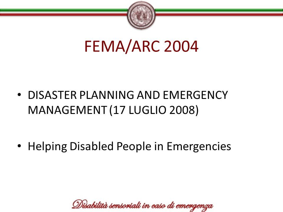 FEMA/ARC 2004 DISASTER PLANNING AND EMERGENCY MANAGEMENT (17 LUGLIO 2008) Helping Disabled People in Emergencies