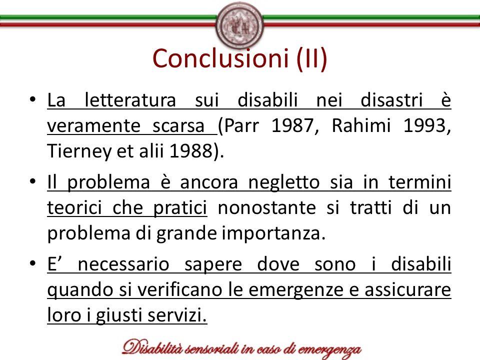 Conclusioni (II) La letteratura sui disabili nei disastri è veramente scarsa (Parr 1987, Rahimi 1993, Tierney et alii 1988). Il problema è ancora negl