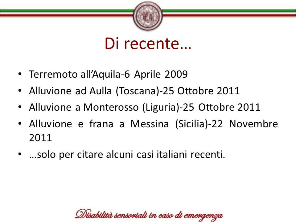 Di recente… Terremoto allAquila-6 Aprile 2009 Alluvione ad Aulla (Toscana)-25 Ottobre 2011 Alluvione a Monterosso (Liguria)-25 Ottobre 2011 Alluvione