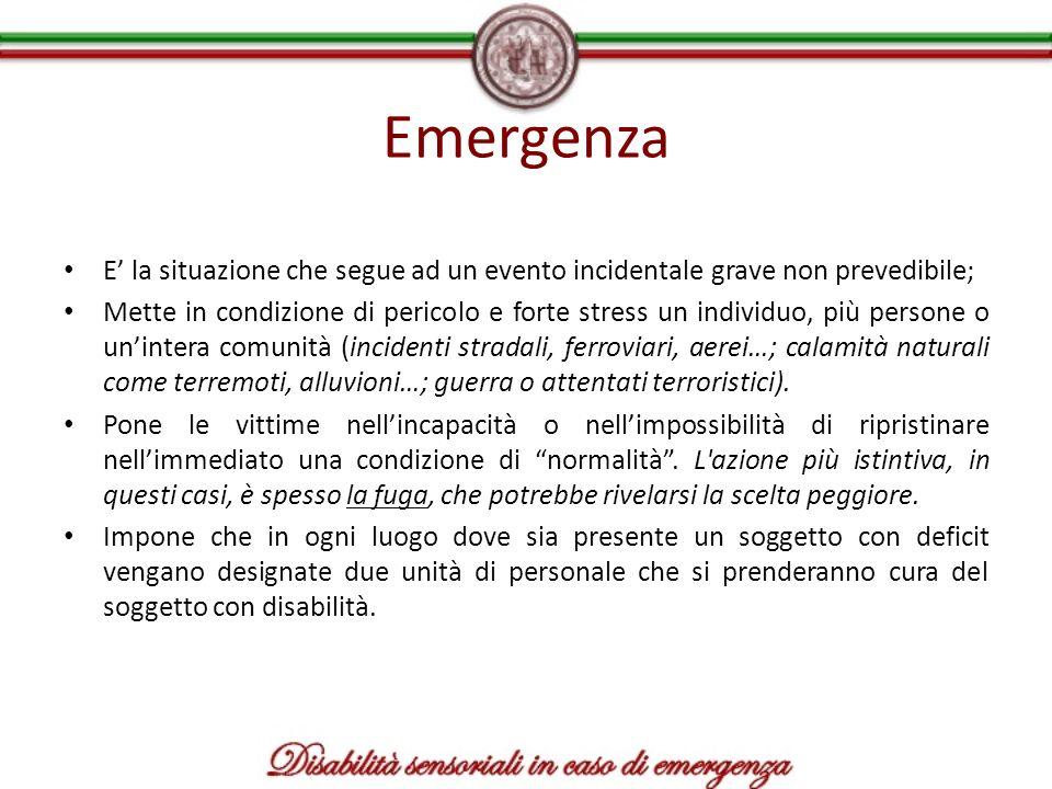 Emergenza E la situazione che segue ad un evento incidentale grave non prevedibile; Mette in condizione di pericolo e forte stress un individuo, più p