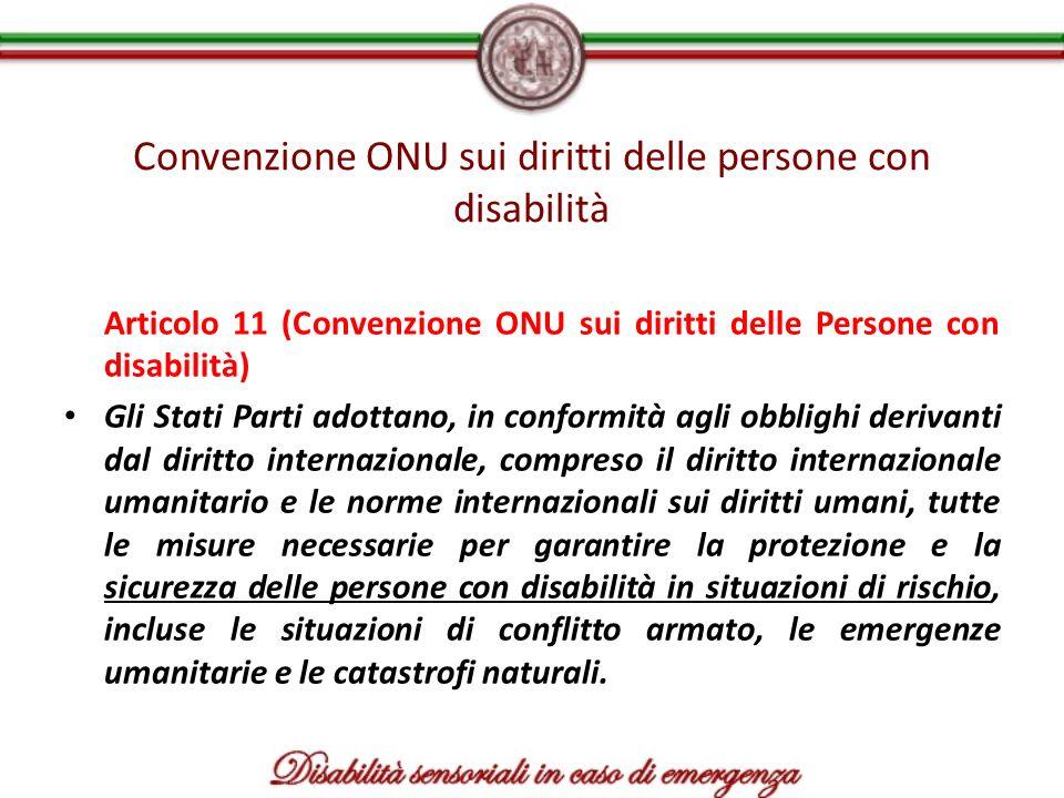 Convenzione ONU sui diritti delle persone con disabilità Articolo 11 (Convenzione ONU sui diritti delle Persone con disabilità) Gli Stati Parti adotta