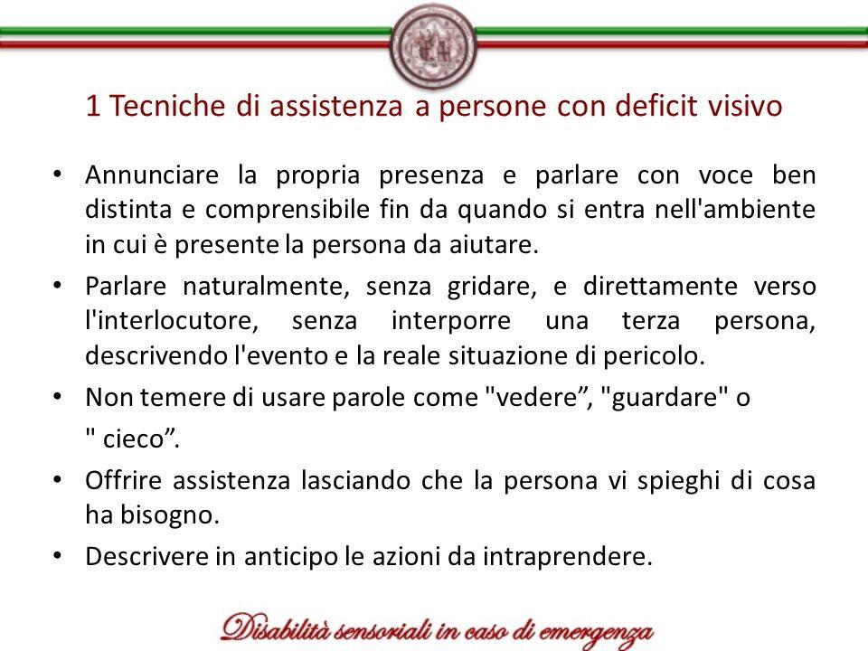 1 Tecniche di assistenza a persone con deficit visivo Annunciare la propria presenza e parlare con voce ben distinta e comprensibile fin da quando si