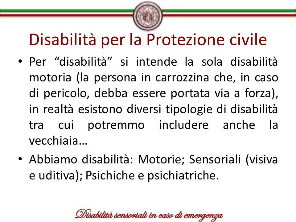 Disabilità per la Protezione civile Per disabilità si intende la sola disabilità motoria (la persona in carrozzina che, in caso di pericolo, debba ess