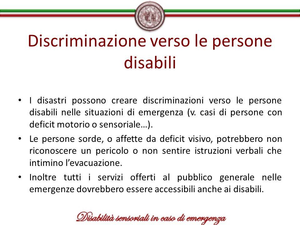 Discriminazione verso le persone disabili I disastri possono creare discriminazioni verso le persone disabili nelle situazioni di emergenza (v. casi d
