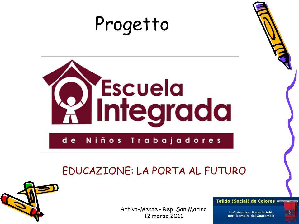 Attiva-Mente - Rep. San Marino 12 marzo 2011 Progetto EDUCAZIONE: LA PORTA AL FUTURO