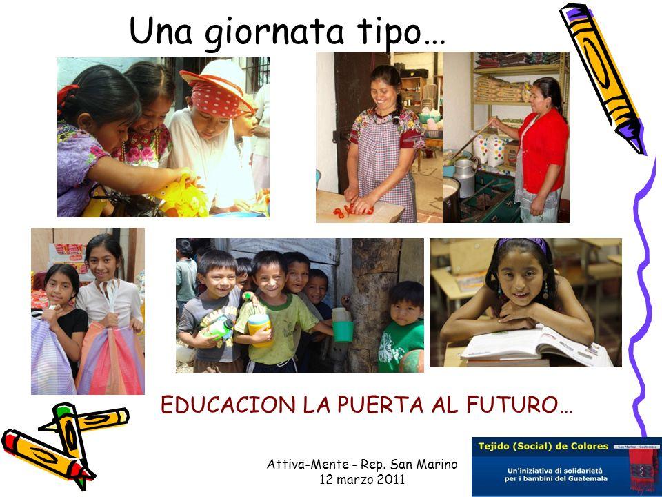 Attiva-Mente - Rep. San Marino 12 marzo 2011 Una giornata tipo… EDUCACION LA PUERTA AL FUTURO…