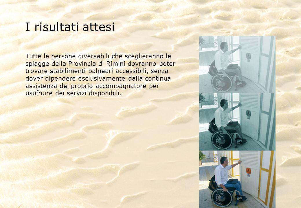 I risultati attesi Tutte le persone diversabili che sceglieranno le spiagge della Provincia di Rimini dovranno poter trovare stabilimenti balneari acc
