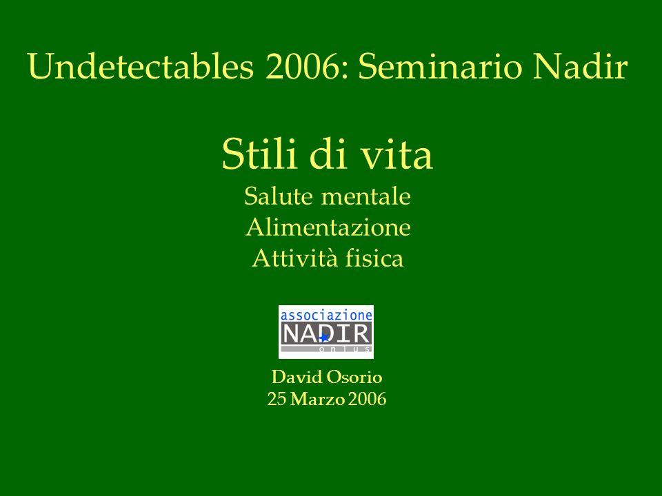 Undetectables 2006: Seminario Nadir Stili di vita Salute mentale Alimentazione Attività fisica David Osorio 25 Marzo 2006