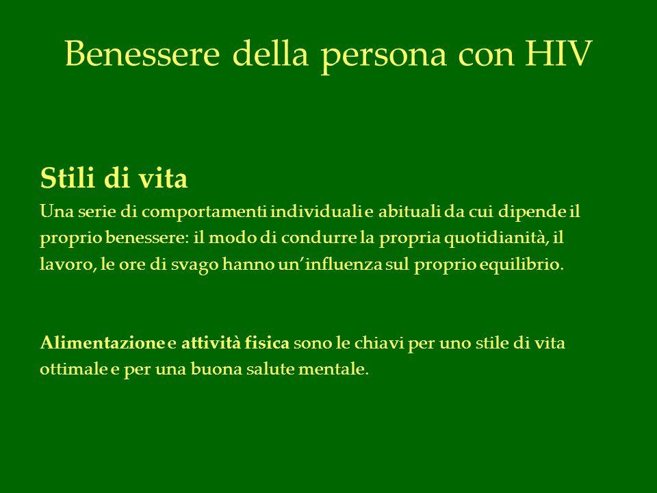 Benessere della persona con HIV Stili di vita Una serie di comportamenti individuali e abituali da cui dipende il proprio benessere: il modo di condurre la propria quotidianità, il lavoro, le ore di svago hanno uninfluenza sul proprio equilibrio.