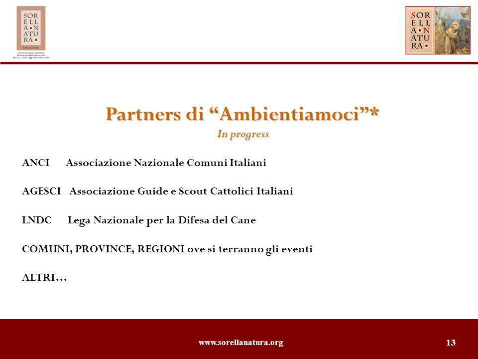 www.sorellanatura.org 13 Partners di Ambientiamoci* In progress ANCI Associazione Nazionale Comuni Italiani AGESCI Associazione Guide e Scout Cattolic