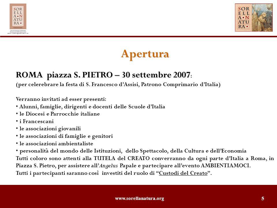 www.sorellanatura.org 5 Apertura ROMA piazza S. PIETRO – 30 settembre 2007 : (per celerebrare la festa di S. Francesco dAssisi, Patrono Comprimario dI