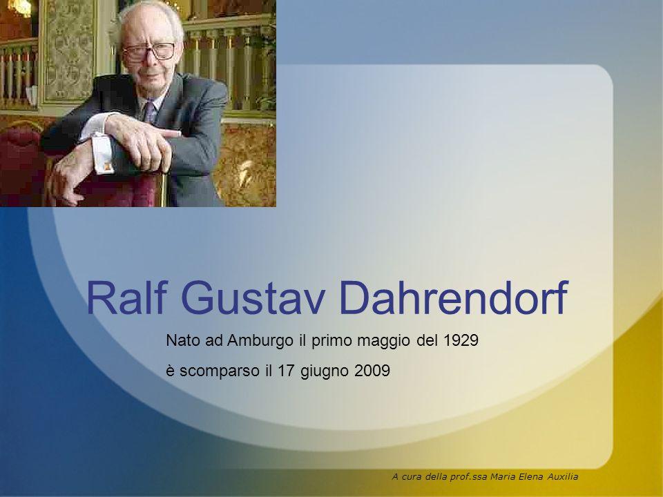 Ralf Gustav Dahrendorf Nato ad Amburgo il primo maggio del 1929 è scomparso il 17 giugno 2009 A cura della prof.ssa Maria Elena Auxilia