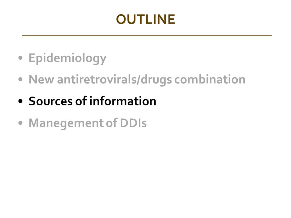 OUTLINE Epidemiology New antiretrovirals/drugs combination Sources of information Manegement of DDIs