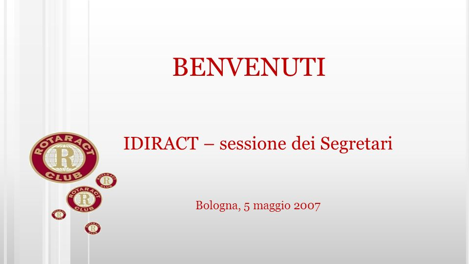 IDIRACT Sessione Segretari Bologna 5 Maggio 2007 Il Verbale: Esso rappresenta un diario su cui sono trascritti la vita e le decisioni del Club.