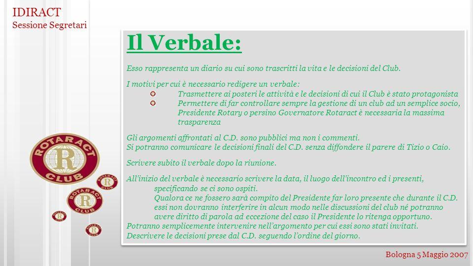 IDIRACT Sessione Segretari Bologna 5 Maggio 2007 Il Verbale: Esso rappresenta un diario su cui sono trascritti la vita e le decisioni del Club. I moti