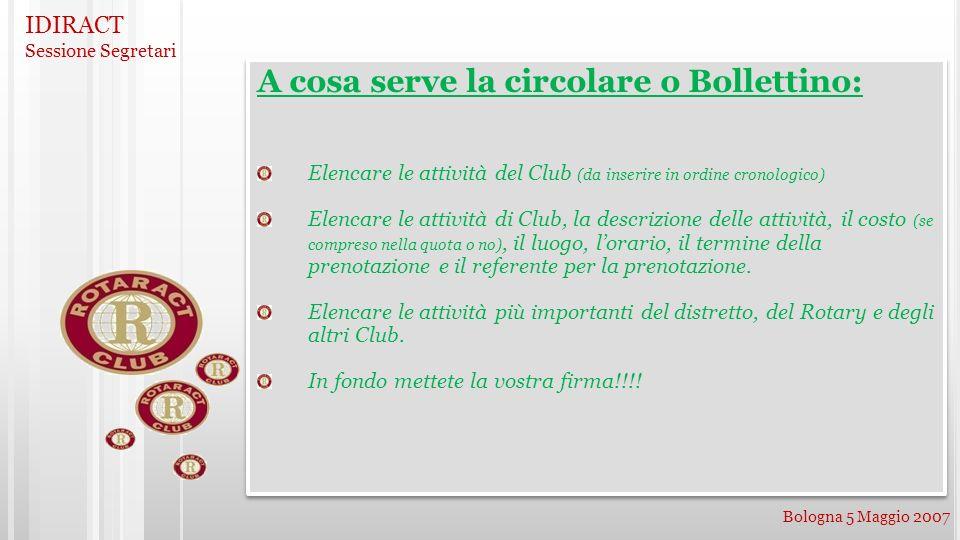 IDIRACT Sessione Segretari Bologna 5 Maggio 2007 A cosa serve la circolare o Bollettino: Elencare le attività del Club (da inserire in ordine cronolog