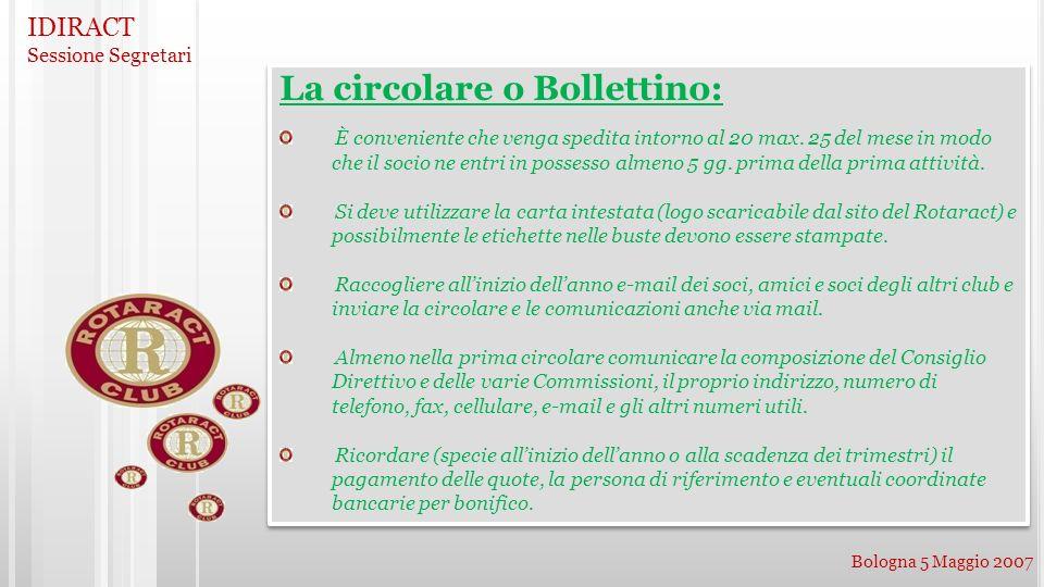 IDIRACT Sessione Segretari Bologna 5 Maggio 2007 La circolare o Bollettino: È conveniente che venga spedita intorno al 20 max. 25 del mese in modo che