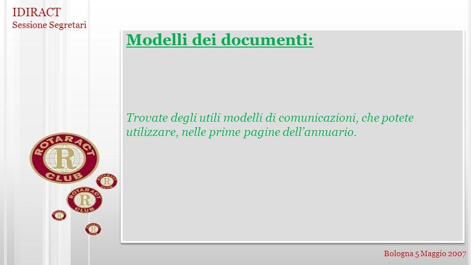 IDIRACT Sessione Segretari Bologna 5 Maggio 2007 Modelli dei documenti: Trovate degli utili modelli di comunicazioni, che potete utilizzare, nelle prime pagine dellannuario.