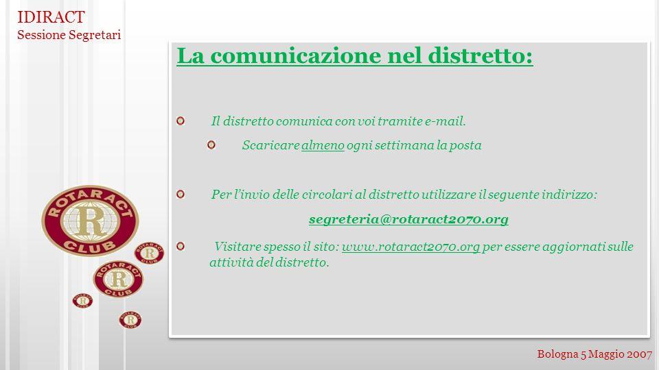 IDIRACT Sessione Segretari Bologna 5 Maggio 2007 La comunicazione nel distretto: Il distretto comunica con voi tramite e-mail. Scaricare almeno ogni s