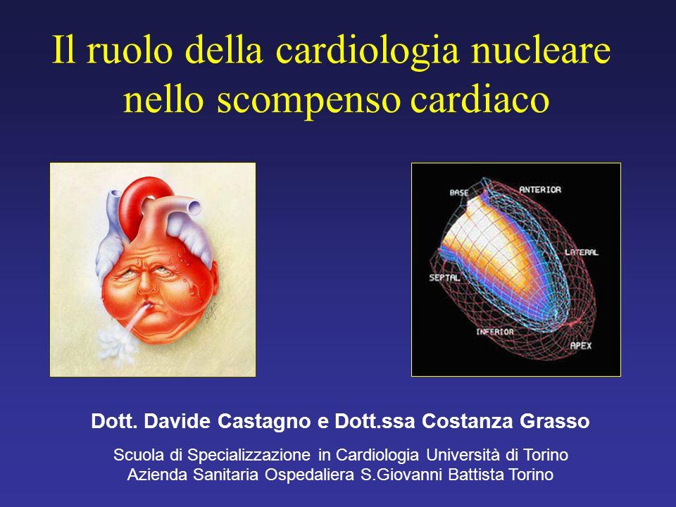 Il ruolo della cardiologia nucleare nello scompenso cardiaco Dott. Davide Castagno e Dott.ssa Costanza Grasso Scuola di Specializzazione in Cardiologi