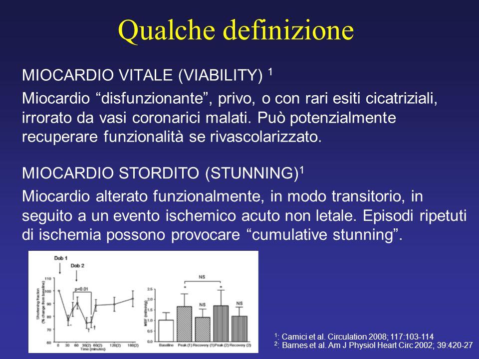 Qualche definizione MIOCARDIO VITALE (VIABILITY) 1 Miocardio disfunzionante, privo, o con rari esiti cicatriziali, irrorato da vasi coronarici malati.