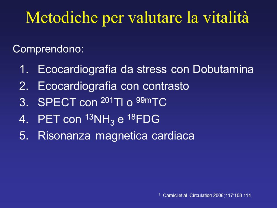 Metodiche per valutare la vitalità Comprendono: 1 : Camici et al. Circulation 2008; 117:103-114 1.Ecocardiografia da stress con Dobutamina 2.Ecocardio