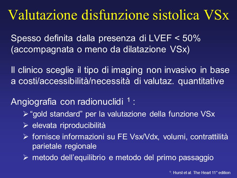 Valutazione disfunzione sistolica VSx Spesso definita dalla presenza di LVEF < 50% (accompagnata o meno da dilatazione VSx) 1 : Hurst et al. The Heart