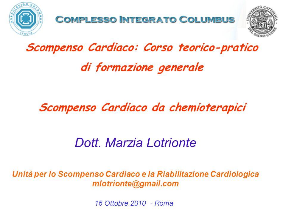 Scompenso Cardiaco: Corso teorico-pratico di formazione generale Scompenso Cardiaco da chemioterapici Dott. Marzia Lotrionte Unità per lo Scompenso Ca