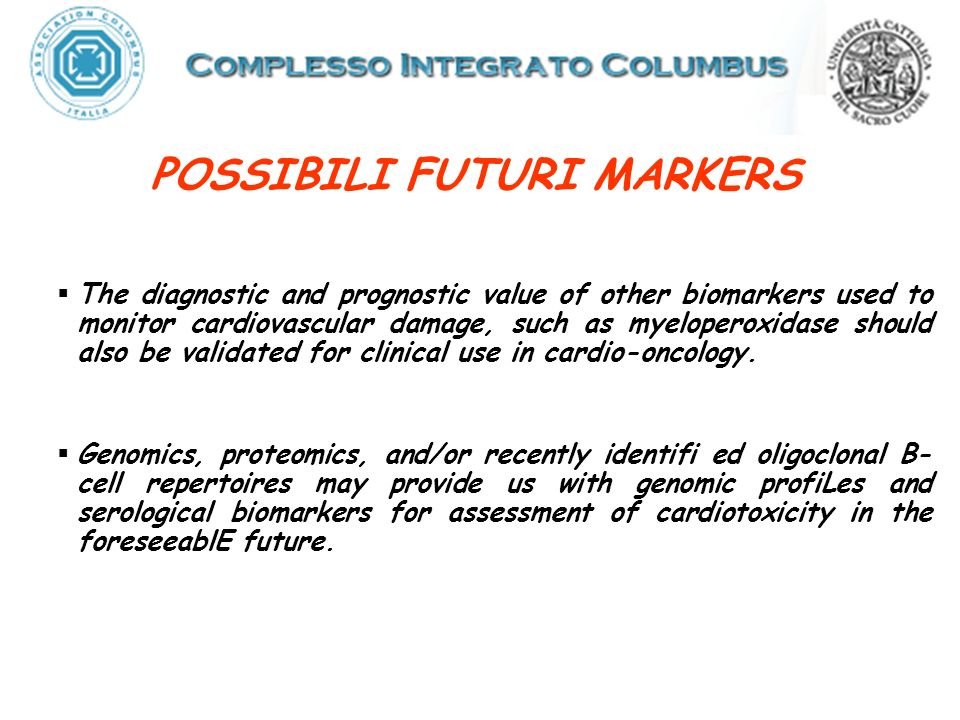 POSSIBILI FUTURI MARKERS The diagnostic and prognostic value of other biomarkers used to monitor cardiovascular damage, such as myeloperoxidase should