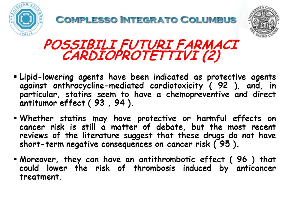 POSSIBILI FUTURI FARMACI CARDIOPROTETTIVI (2) Lipid-lowering agents have been indicated as protective agents against anthracycline-mediated cardiotoxi
