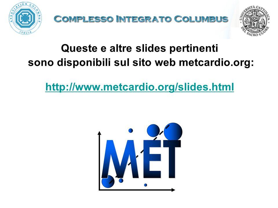 Queste e altre slides pertinenti sono disponibili sul sito web metcardio.org: http://www.metcardio.org/slides.html http://www.metcardio.org/slides.html