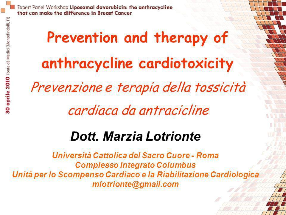 Prevention and therapy of anthracycline cardiotoxicity Prevenzione e terapia della tossicità cardiaca da antracicline Dott. Marzia Lotrionte Universit
