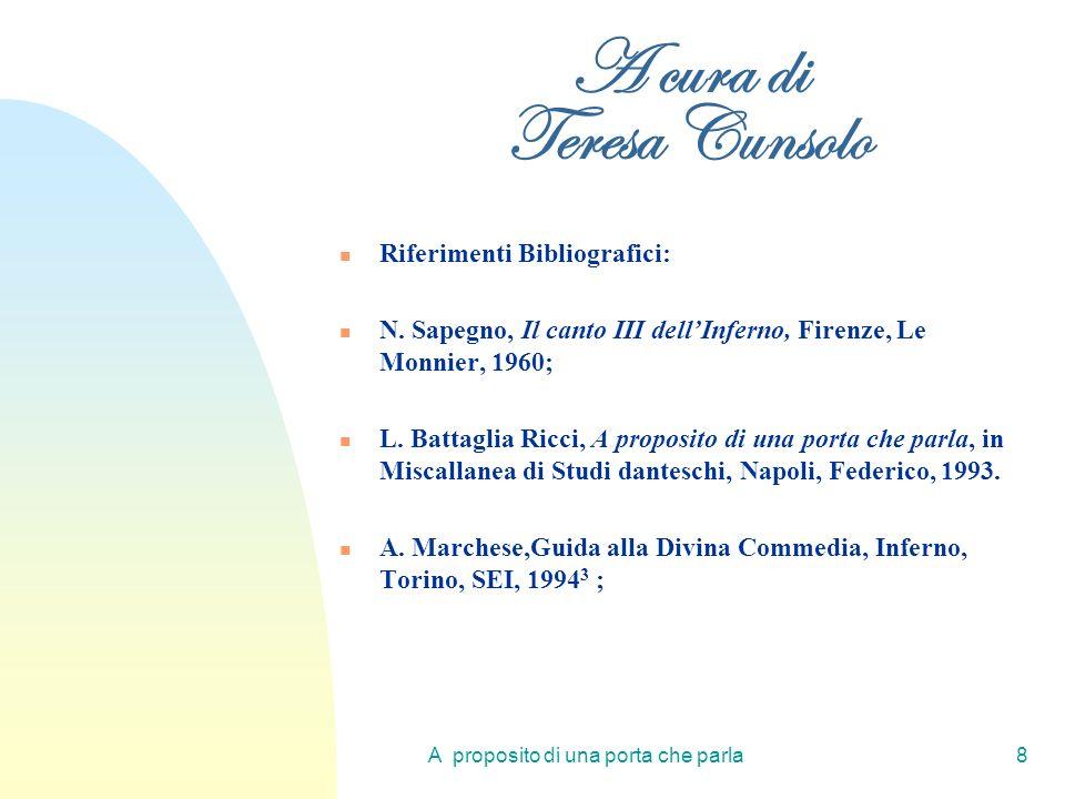 A proposito di una porta che parla8 A cura di Teresa Cunsolo Riferimenti Bibliografici: N. Sapegno, Il canto III dellInferno, Firenze, Le Monnier, 196