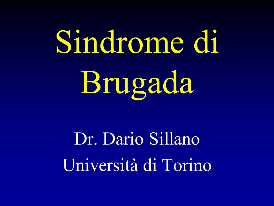 Sindrome di Brugada Dr. Dario Sillano Università di Torino