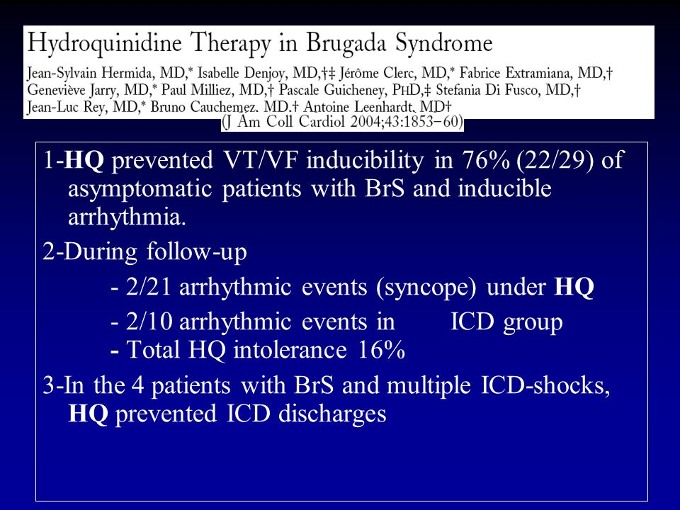 1-HQ prevented VT/VF inducibility in 76% (22/29) of asymptomatic patients with BrS and inducible arrhythmia. 2-During follow-up - 2/21 arrhythmic even