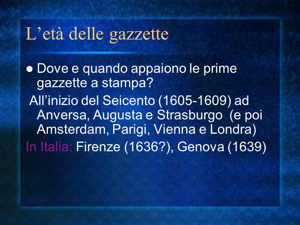 Il termine gazzetta Il terminegazzetta nasce da un avviso veneziano del 1563 messo in vendita a una gazeta (moneta dargento) Iniziale convivenza di gazzette e avvisi: senza titolo alcune notizie dallestero notiziario locale