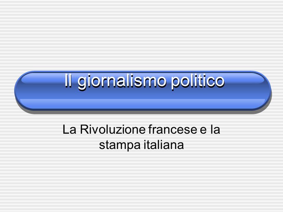 Il giornalismo politico La Rivoluzione francese e la stampa italiana