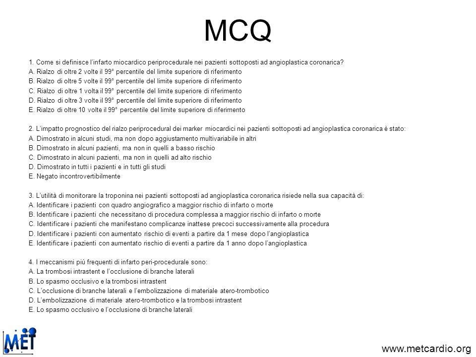 www.metcardio.org MCQ 1. Come si definisce linfarto miocardico periprocedurale nei pazienti sottoposti ad angioplastica coronarica? A. Rialzo di oltre